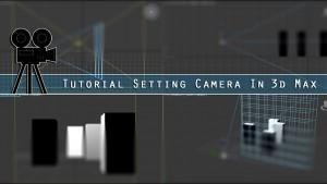 Tutorial Setting Camera In 3d-Max