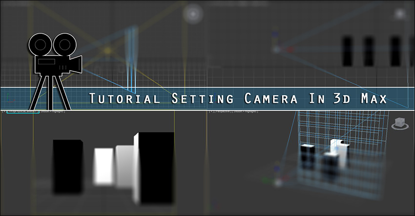 Tutorial Setting Camera In 3d-Max